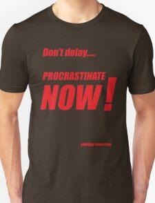 Procrastinate now!! Unisex T-Shirt