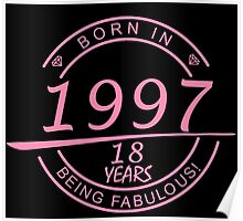 born in 1997... 18 years being fabulous! Poster