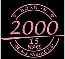 born in 2000... 15 years being fabulous! Photographic Print