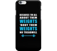 I'M ALL ABOUT THEM WEIGHTS NO TREADMILL GYM MASHUP iPhone Case/Skin