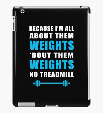I'M ALL ABOUT THEM WEIGHTS NO TREADMILL GYM MASHUP iPad Case/Skin