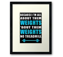 I'M ALL ABOUT THEM WEIGHTS NO TREADMILL GYM MASHUP Framed Print
