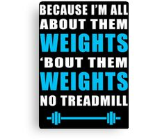 I'M ALL ABOUT THEM WEIGHTS NO TREADMILL GYM MASHUP Canvas Print
