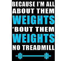 I'M ALL ABOUT THEM WEIGHTS NO TREADMILL GYM MASHUP Photographic Print