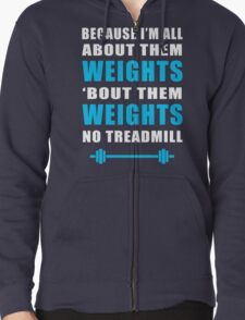 I'M ALL ABOUT THEM WEIGHTS NO TREADMILL GYM MASHUP Zipped Hoodie