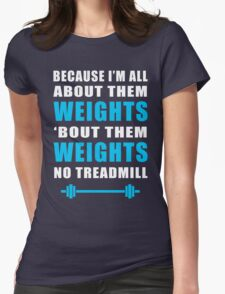 I'M ALL ABOUT THEM WEIGHTS NO TREADMILL GYM MASHUP Womens T-Shirt
