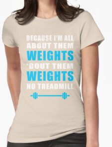 I'M ALL ABOUT THEM WEIGHTS NO TREADMILL GYM MASHUP Womens Fitted T-Shirt