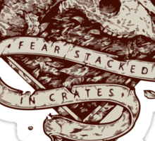 Fear Stacked in Crates Sticker