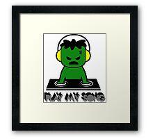 Hulk DJ - Play My Song Framed Print