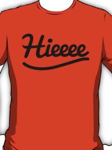 Hieeeeeeeeee T-Shirt