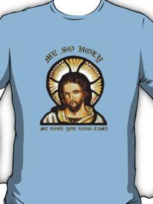 Me so holy... T-Shirt