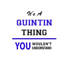 It's a QUINTIN thing, you wouldn't understand !! by thestarmaker
