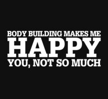 Happy Body Building T-shirt by musthavetshirts
