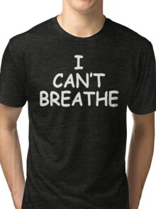 I Can't Breathe [White] Tri-blend T-Shirt