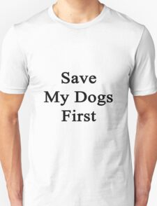 Save My Dogs First  T-Shirt