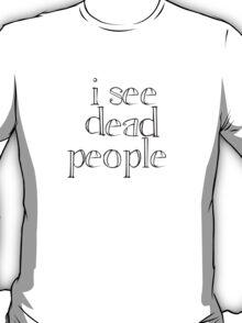 Sixth Sense - I See Dead People T-Shirt