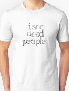 Sixth Sense - I See Dead People Unisex T-Shirt