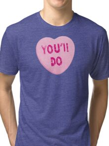 You'll Do Funny Valentine's Day Heart Candy Tri-blend T-Shirt