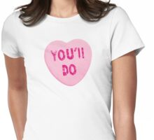 You'll Do Funny Valentine's Day Heart Candy Womens Fitted T-Shirt