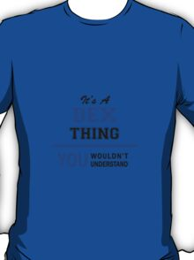 It's a DEX thing, you wouldn't understand !! T-Shirt