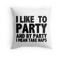 I Like To Party And By Party I Mean Take Naps Throw Pillow