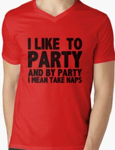 I Like To Party And By Party I Mean Take Naps Mens V-Neck T-Shirt
