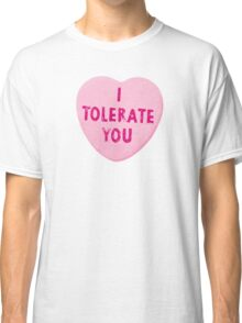 I Tolerate You Valentine's Day Heart Candy Classic T-Shirt