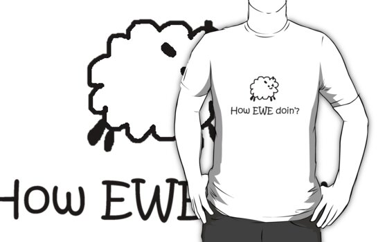 How EWE doin'? by Kalena Chappell