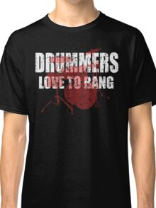 Drummers love to bang t shirt Classic T-Shirt
