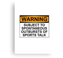 WARNING: SUBJECT TO SPONTANEOUS OUTBURSTS OF SPORTS TALK Canvas Print
