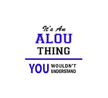 It's an ALOU thing, you wouldn't understand !! by allnames