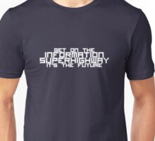 Get On The Information Superhighway... It's The Future Unisex T-Shirt