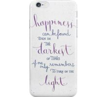 Happiness can be found even in the darkest of times iPhone Case/Skin