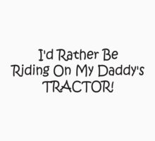 Id Rather Be Riding My Daddys Tractor Kids Tee