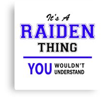It's a RAIDEN thing, you wouldn't understand !! Canvas Print