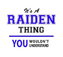 It's a RAIDEN thing, you wouldn't understand !! Photographic Print