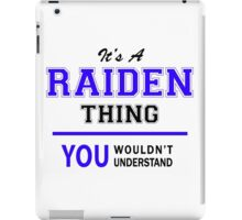 It's a RAIDEN thing, you wouldn't understand !! iPad Case/Skin