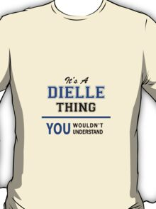 It's a DIELLE thing, you wouldn't understand !! T-Shirt
