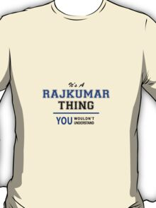 It's a RAJKUMAR thing, you wouldn't understand !! T-Shirt