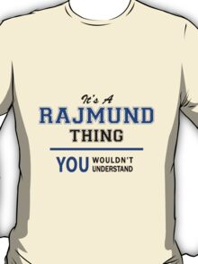 It's a RAJMUND thing, you wouldn't understand !! T-Shirt