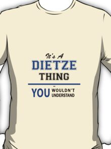 It's a DIETZE thing, you wouldn't understand !! T-Shirt