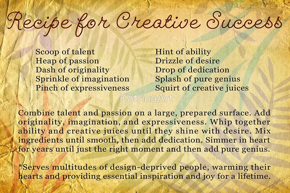 Recipe for Creative Success by KatrinaArt