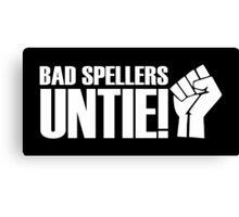 Bad Spellers, Untie! Canvas Print