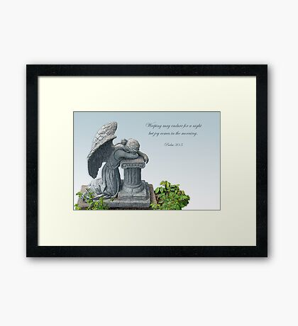 Weeping may endure for a night but joy comes in the morning.  Framed Print