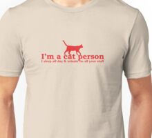 I'm a Cat Person... I Sleep All Day and Urinate On All Your Stuff Unisex T-Shirt
