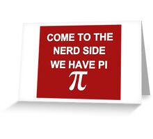 Come to the Nerd Side, We Have Pi Greeting Card