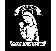 Abstinence... 99.99% Effective Photographic Print