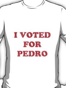 I Vote For Pedro T-Shirt