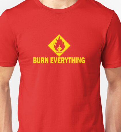Burn Everything Unisex T-Shirt
