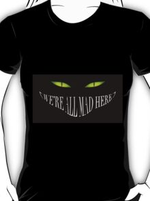 Alice in wonderland - Mad here ! T-Shirt